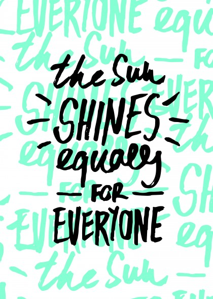 The sun shines equally for everyone