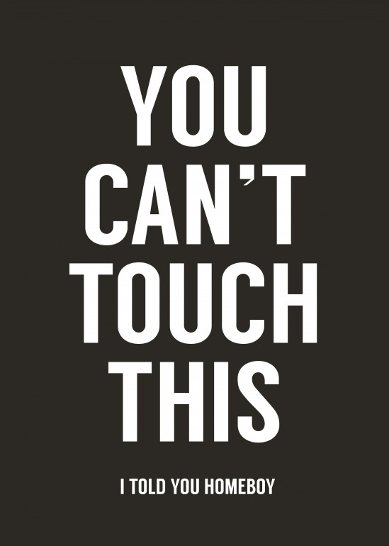 You can't touch this, quote, text, pop culture, black and white, dark, humor, funny