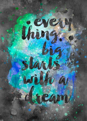Everything Big Starts With A Dream!