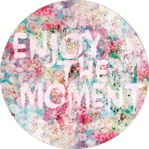 ENJOY THE MOMENT
